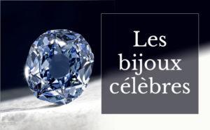Les bijoux et pierres précieuses les plus célèbres